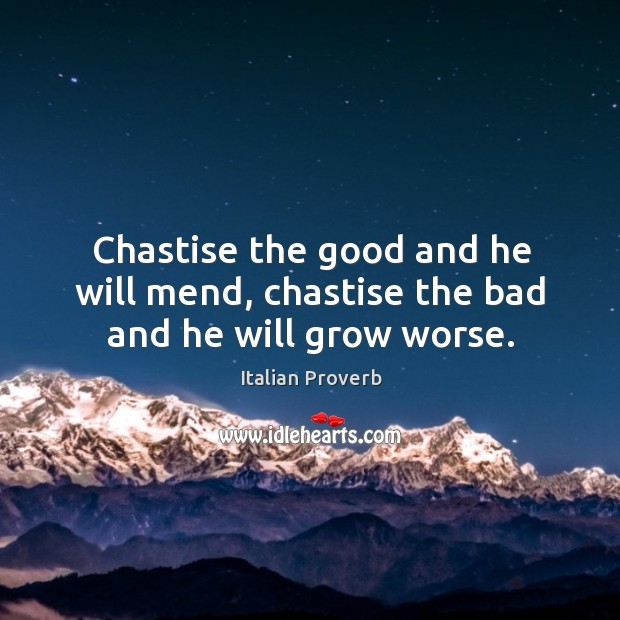 Image, Chastise the good and he will mend, chastise the bad and he will grow worse.