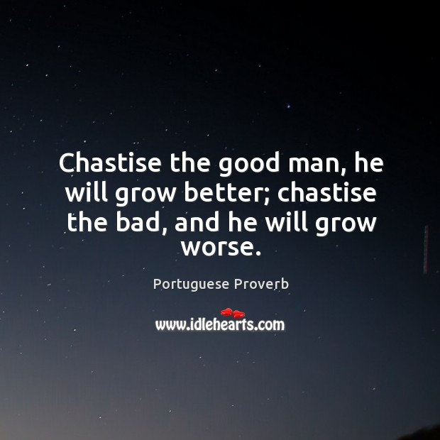 Chastise the good man, he will grow better Portuguese Proverbs Image