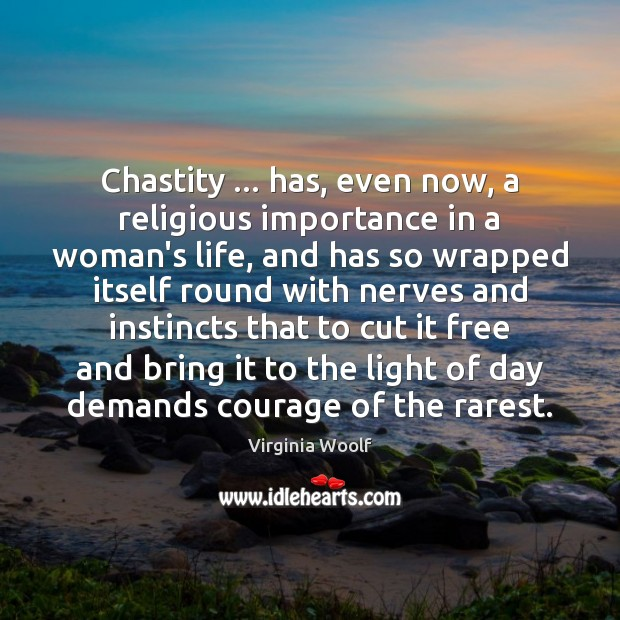 Image, Chastity … has, even now, a religious importance in a woman's life, and