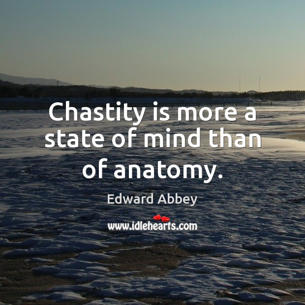 Chastity is more a state of mind than of anatomy. Image