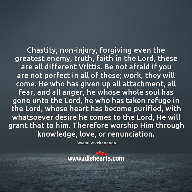 Chastity, non-injury, forgiving even the greatest enemy, truth, faith in the Lord, Swami Vivekananda Picture Quote
