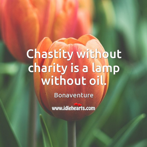 Image, Chastity without charity is a lamp without oil.