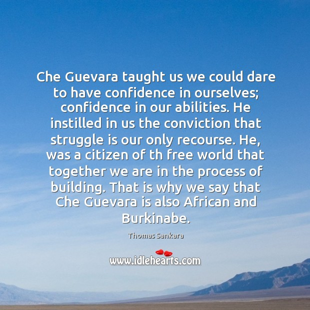 Che Guevara taught us we could dare to have confidence in ourselves; Image