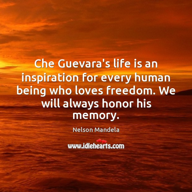 Che Guevara's life is an inspiration for every human being who loves Nelson Mandela Picture Quote