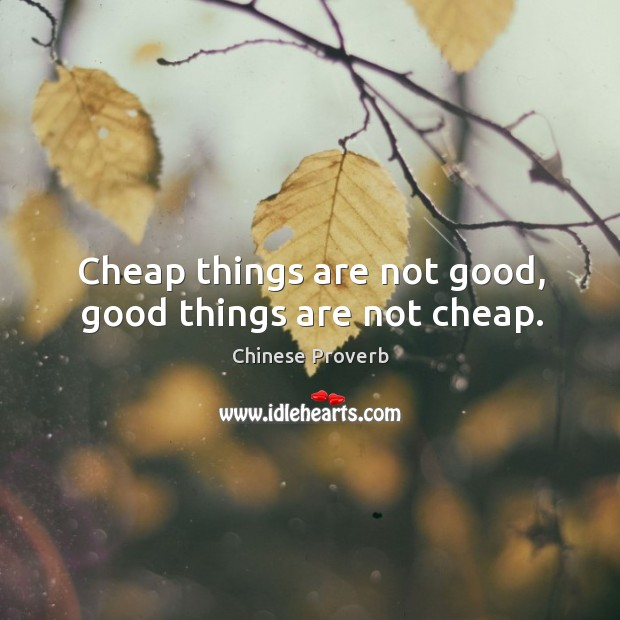 Image, Cheap things are not good, good things are not cheap.