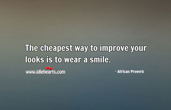 Image, The cheapest way to improve your looks is to wear a smile.