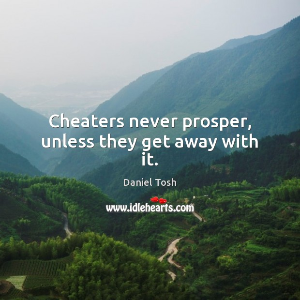 Image, Cheaters never prosper, unless they get away with it.