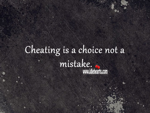 Cheating is a choice not a mistake. Cheating Quotes Image