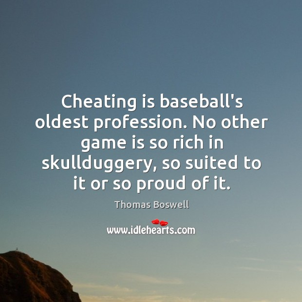 Cheating is baseball's oldest profession. No other game is so rich in Thomas Boswell Picture Quote