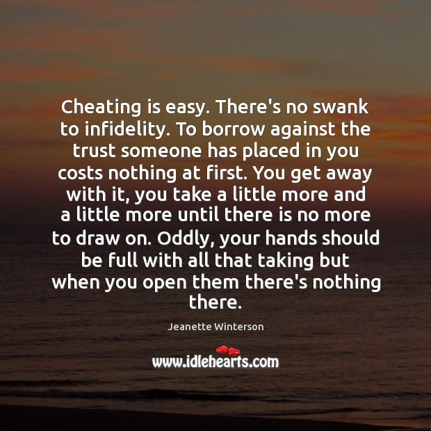 Cheating is easy. There's no swank to infidelity. To borrow against the Jeanette Winterson Picture Quote