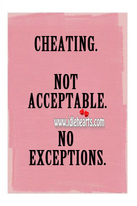 Cheating. Not acceptable. No exceptions.