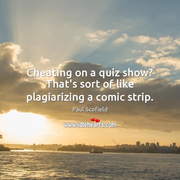 Cheating on a quiz show? That's sort of like plagiarizing a comic strip. Cheating Quotes Image