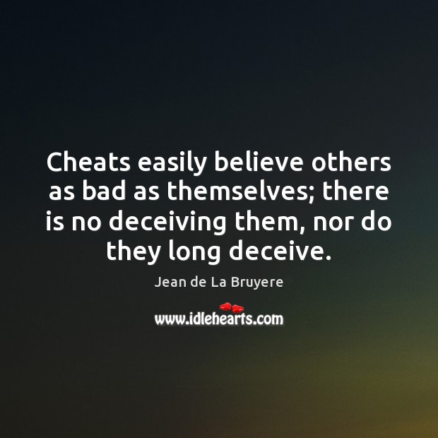 Cheats easily believe others as bad as themselves; there is no deceiving Image
