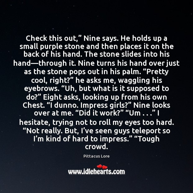 "Check this out,"" Nine says. He holds up a small purple stone Pittacus Lore Picture Quote"