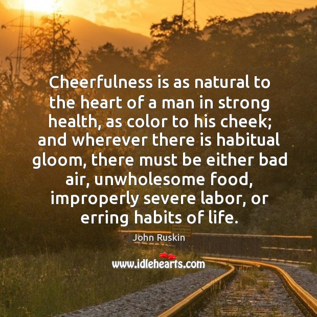 Image, Cheerfulness is as natural to the heart of a man in strong health