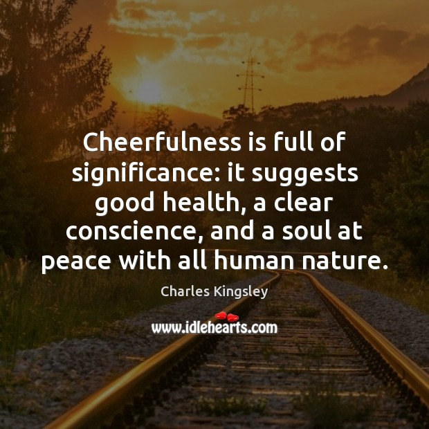 Cheerfulness is full of significance: it suggests good health, a clear conscience, Image