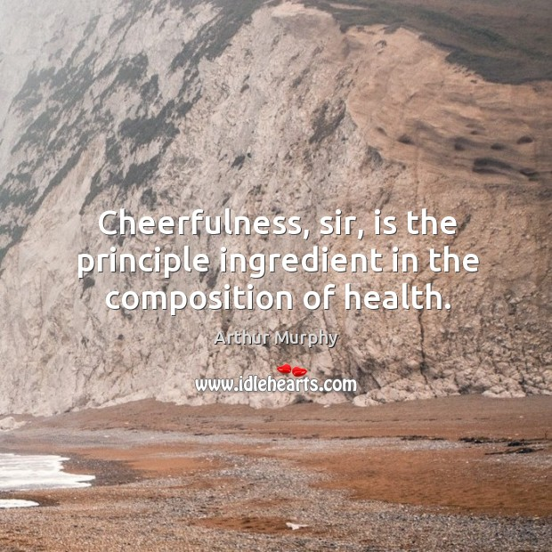 Image, Cheerfulness, sir, is the principle ingredient in the composition of health.