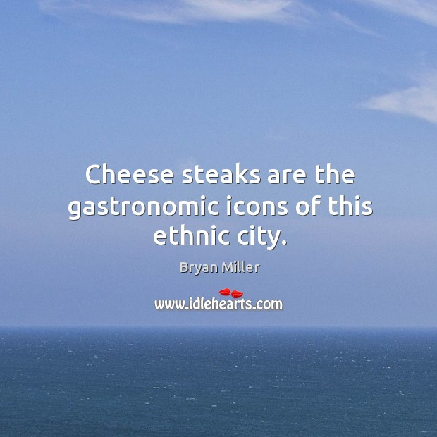 Cheese steaks are the gastronomic icons of this ethnic city. Image