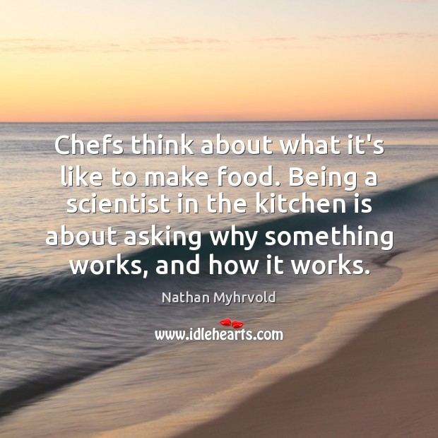 Image, Chefs think about what it's like to make food. Being a scientist