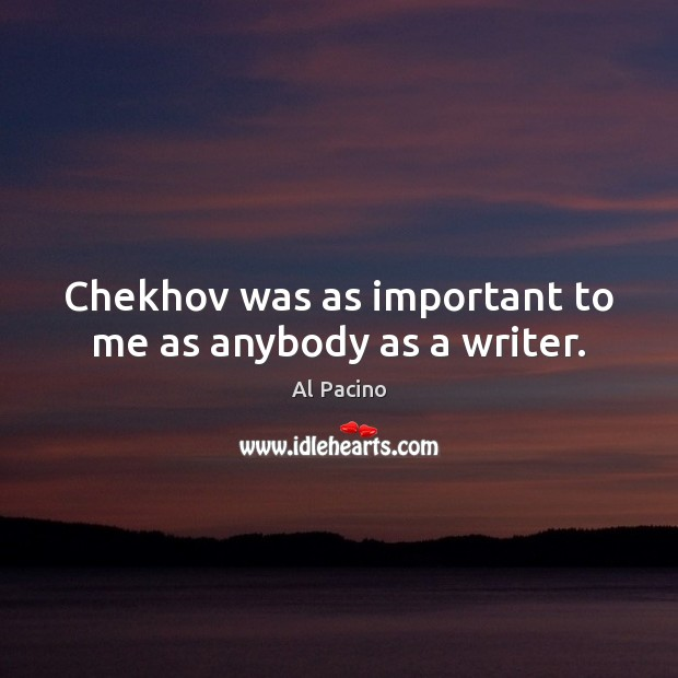 Chekhov was as important to me as anybody as a writer. Image