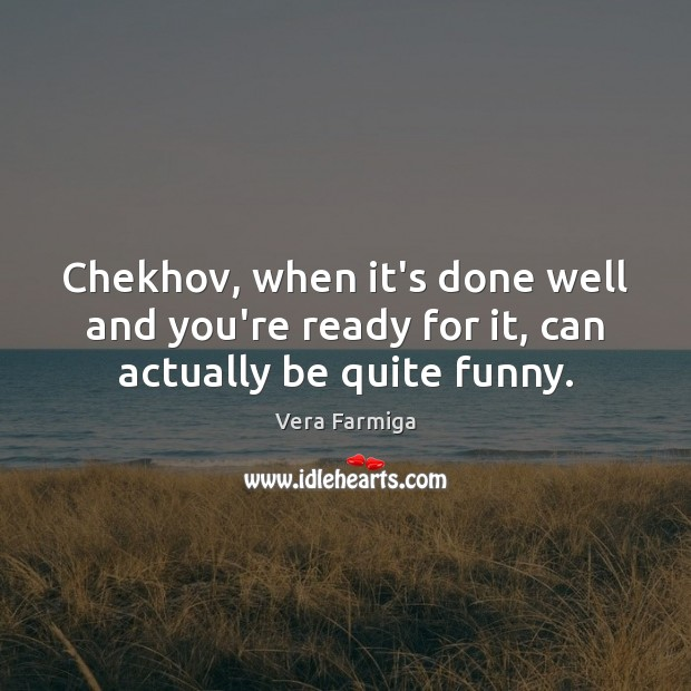 Chekhov, when it's done well and you're ready for it, can actually be quite funny. Image