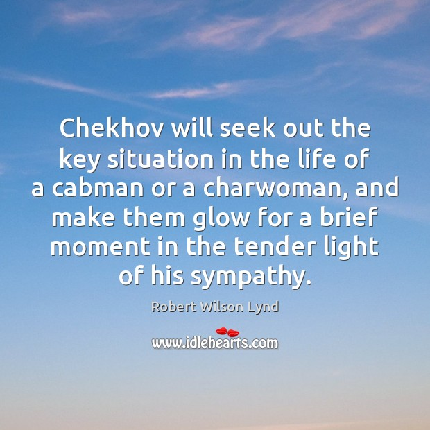 Chekhov will seek out the key situation in the life of a Image