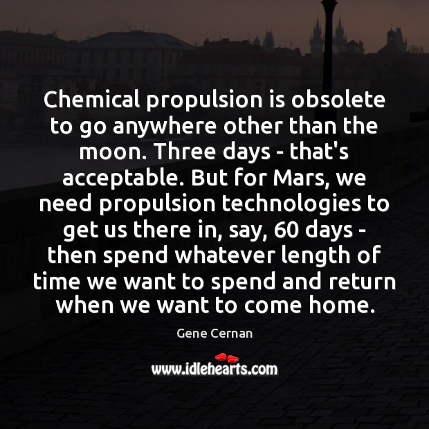 Chemical propulsion is obsolete to go anywhere other than the moon. Three Image