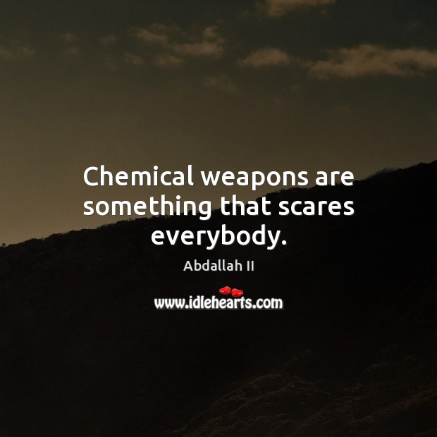 Chemical weapons are something that scares everybody. Image