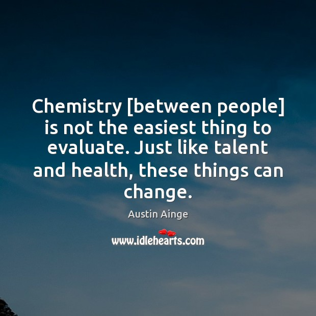 Image, Chemistry [between people] is not the easiest thing to evaluate. Just like