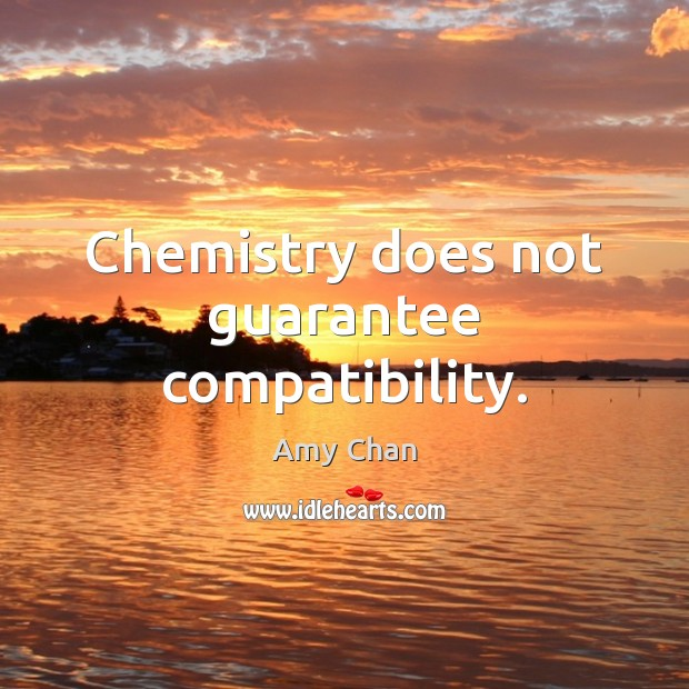 Image, Chemistry does not guarantee compatibility.