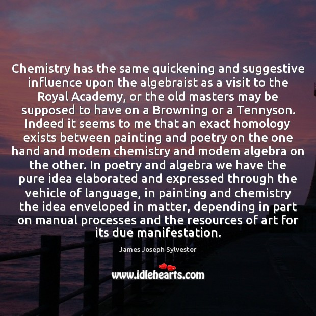 Chemistry has the same quickening and suggestive influence upon the algebraist as Image