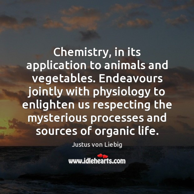Image, Chemistry, in its application to animals and vegetables. Endeavours jointly with physiology