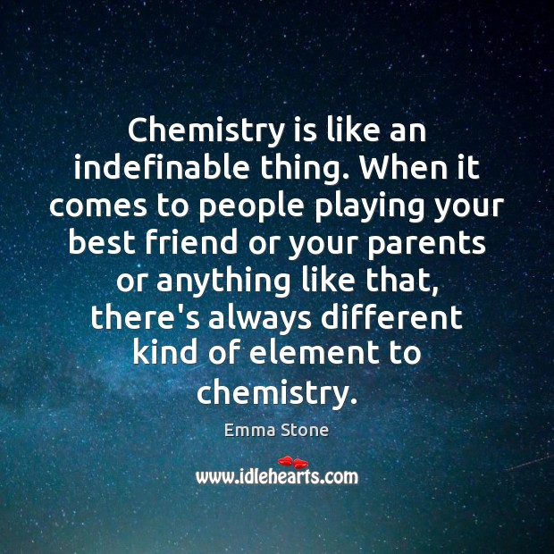 Chemistry is like an indefinable thing. When it comes to people playing Emma Stone Picture Quote