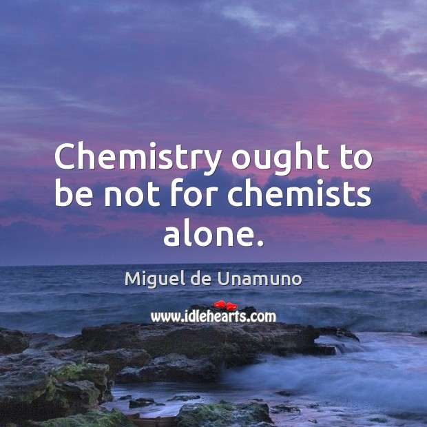 Chemistry ought to be not for chemists alone. Image