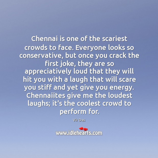 Chennai is one of the scariest crowds to face. Everyone looks so Vir Das Picture Quote