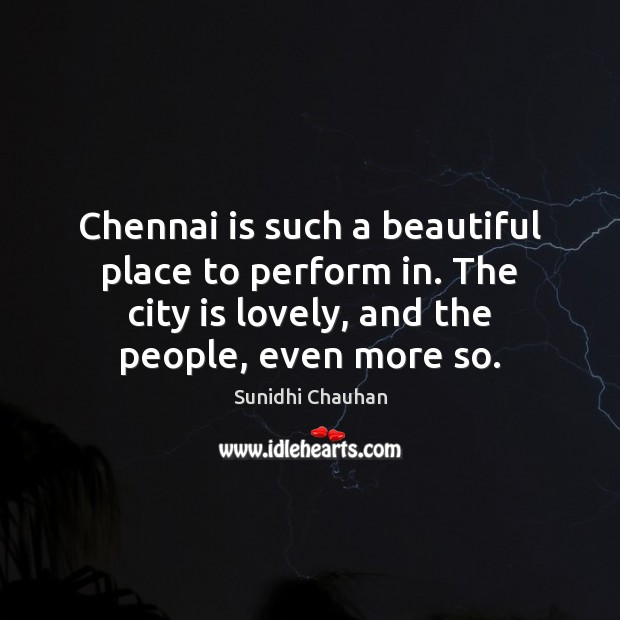 Chennai is such a beautiful place to perform in. The city is Image