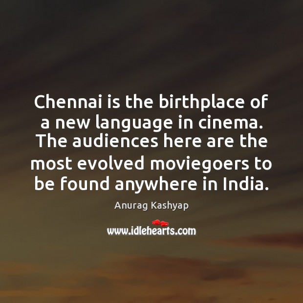 Image, Chennai is the birthplace of a new language in cinema. The audiences
