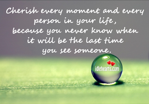 Cherish every moment and every person in your life Image