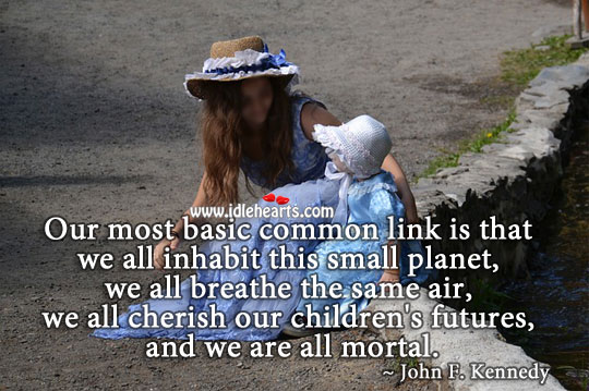 Image, We all inhabit this small planet, and we are all mortal.