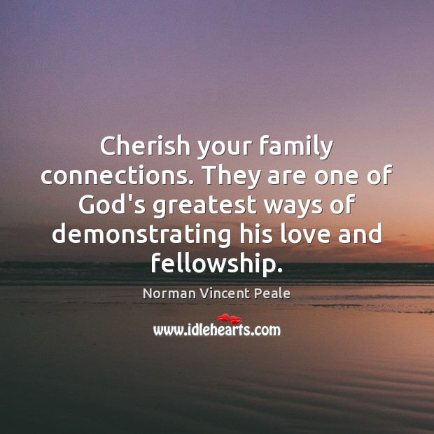 Image, Cherish your family connections. They are one of God's greatest ways of