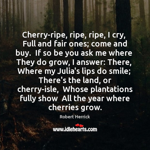 Cherry-ripe, ripe, ripe, I cry,  Full and fair ones; come and buy. Be You Quotes Image