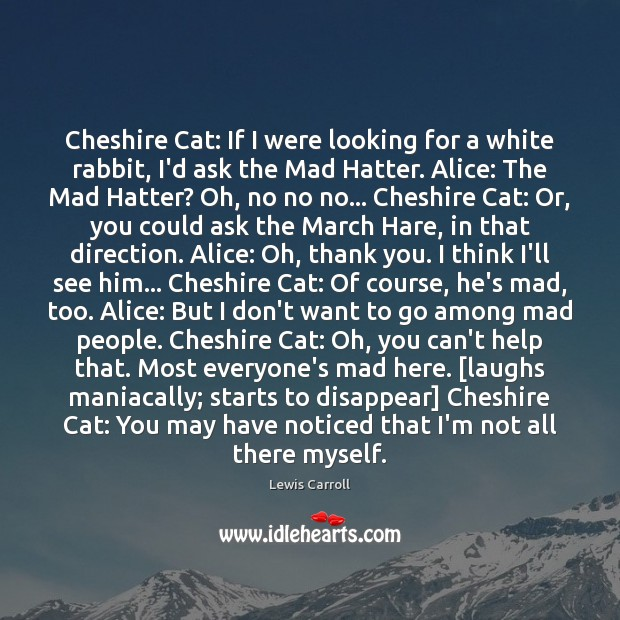 Cheshire Cat: If I were looking for a white rabbit, I'd ask Image