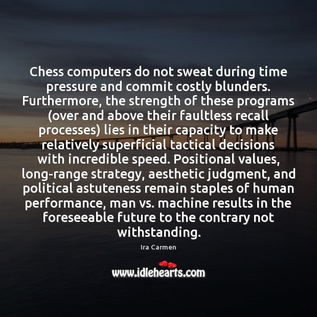 Chess computers do not sweat during time pressure and commit