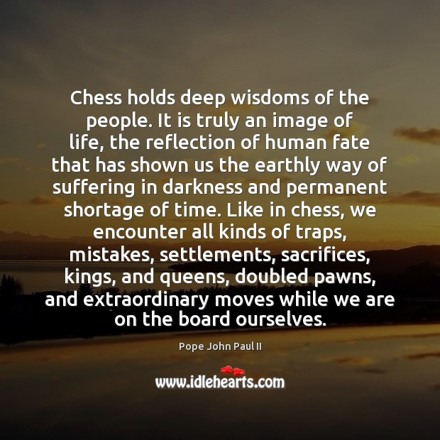 Chess holds deep wisdoms of the people. It is truly an image Image