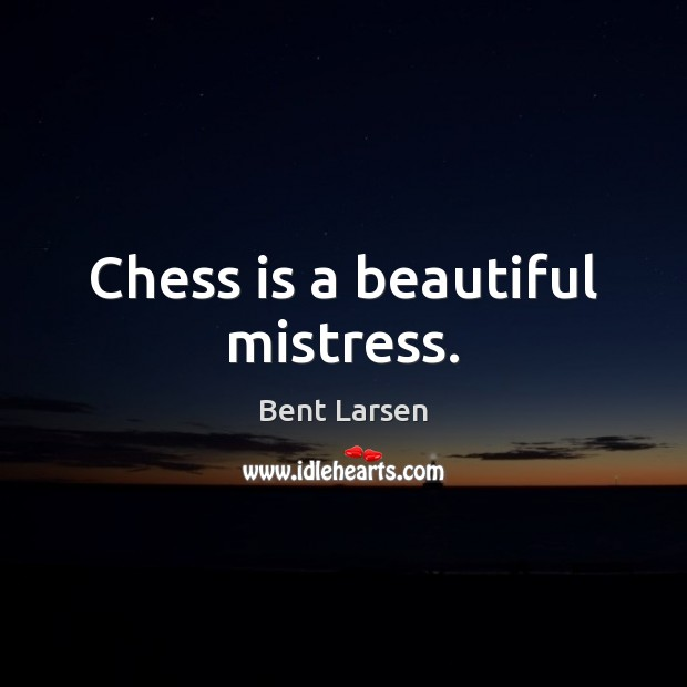 Image, Chess is a beautiful mistress.