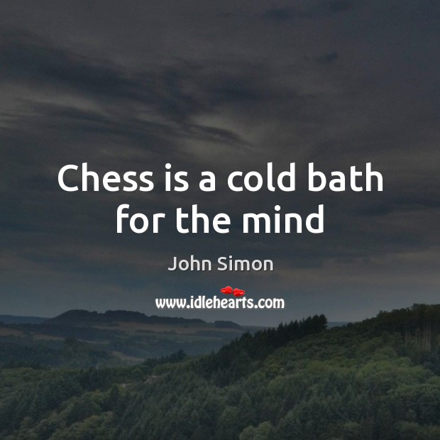Chess is a cold bath for the mind Image