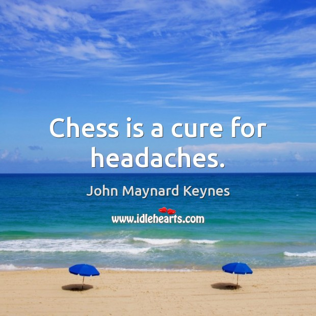 Chess is a cure for headaches. Image