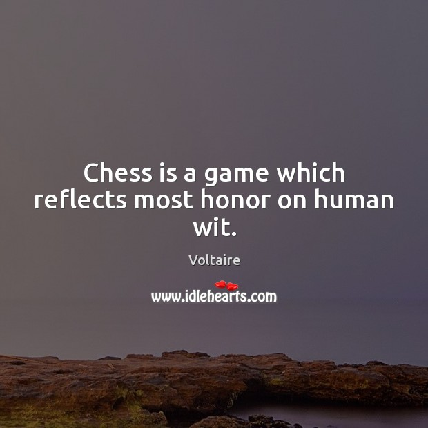 Chess is a game which reflects most honor on human wit. Voltaire Picture Quote