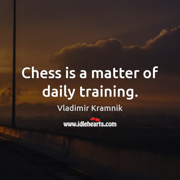 Chess is a matter of daily training. Image