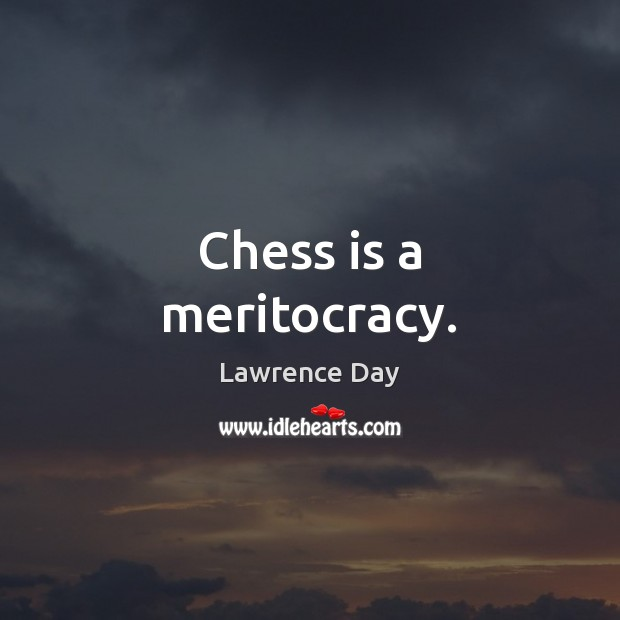 Chess is a meritocracy. Image